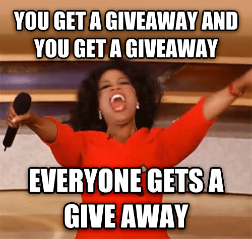 You Get A Giveaway! You Get A Giveaway! Everyone Gets AGiveaway!
